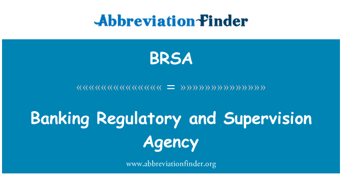 BRSA: Banking Regulatory and Supervision Agency