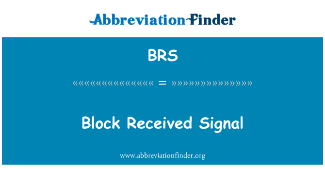 BRS: Block Received Signal