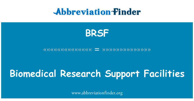 BRSF: Biomedical Research Support Facilities