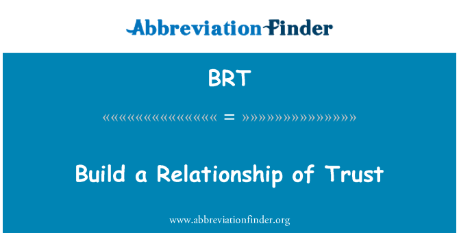 BRT: Build a Relationship of Trust