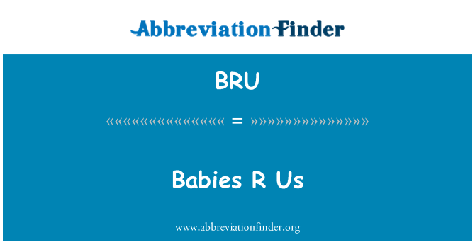 BRU: Babies R Us