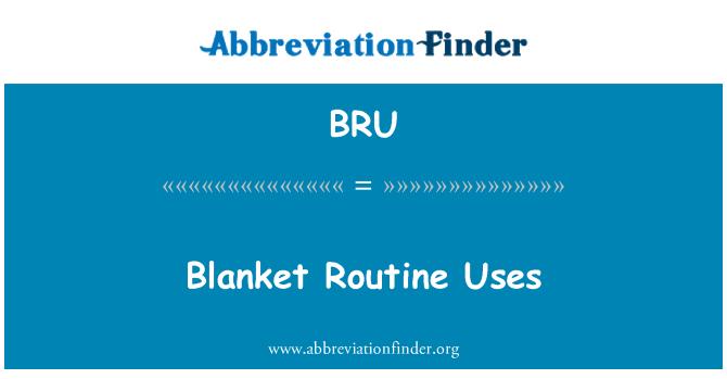 BRU: Blanket Routine Uses