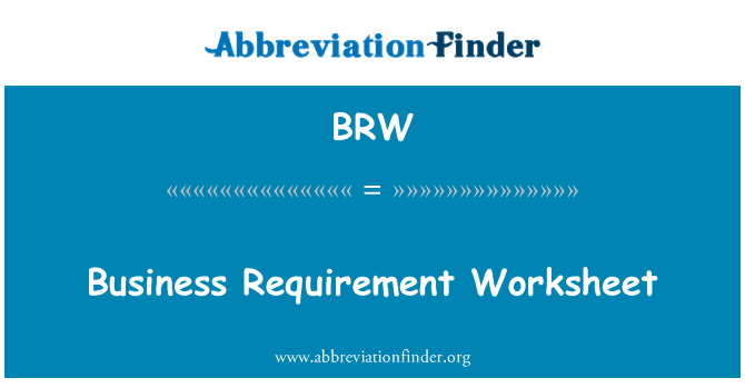 BRW: Business Requirement Worksheet