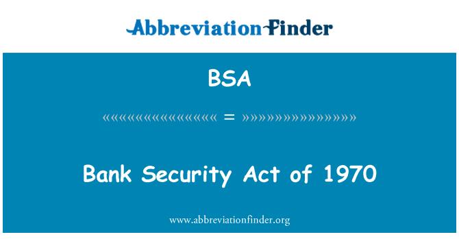 BSA: Bank Security Act of 1970