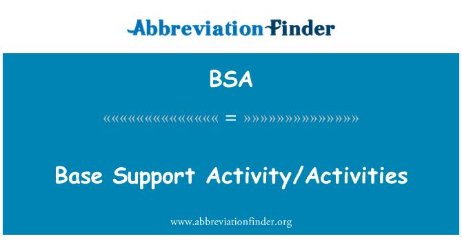 BSA: Base Support Activity/Activities