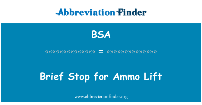 BSA: Brief Stop for Ammo Lift