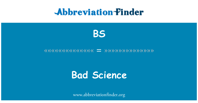 BS: Bad Science