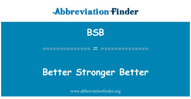 BSB: Better Stronger Better