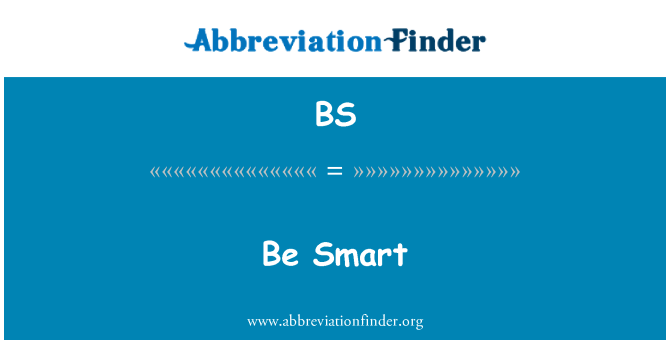 BS: Be Smart