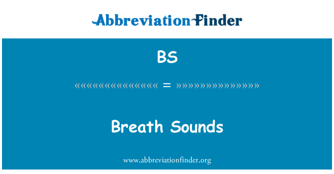 BS: Breath Sounds