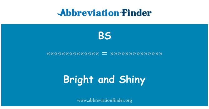 BS: Bright and Shiny