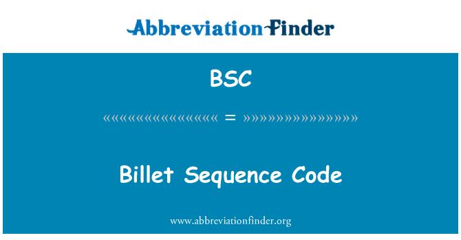BSC: Billet Sequence Code