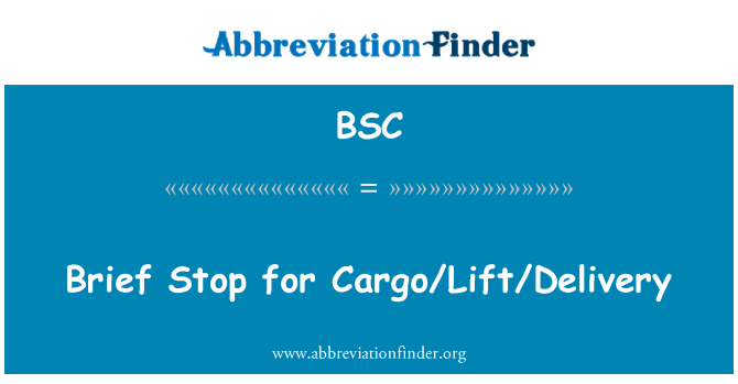 BSC: Brief Stop for Cargo/Lift/Delivery