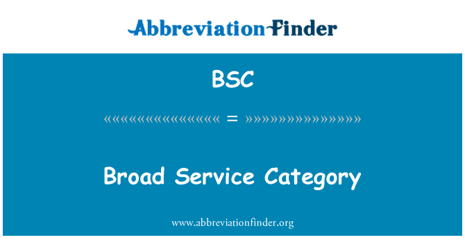 BSC: Broad Service Category