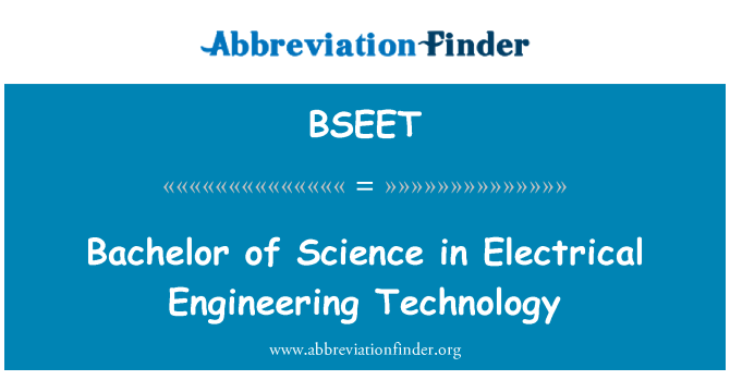 BSEET: Bachelor of Science in Electrical Engineering Technology
