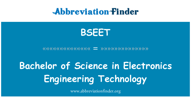 BSEET: Bachelor of Science in Electronics Engineering Technology