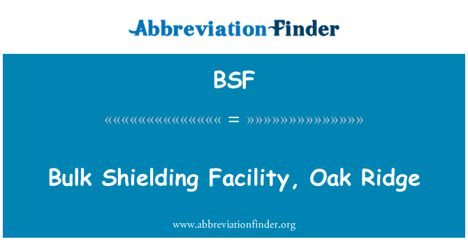 BSF: Bulk Shielding Facility, Oak Ridge