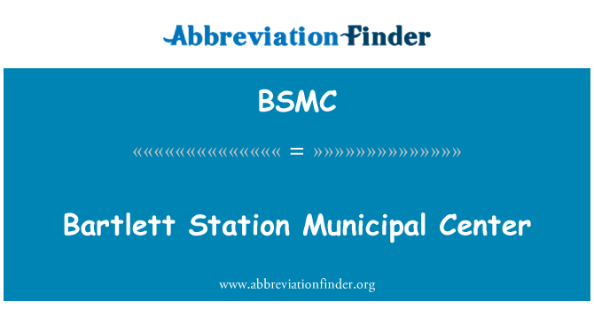 BSMC: Bartlett Station Municipal Center