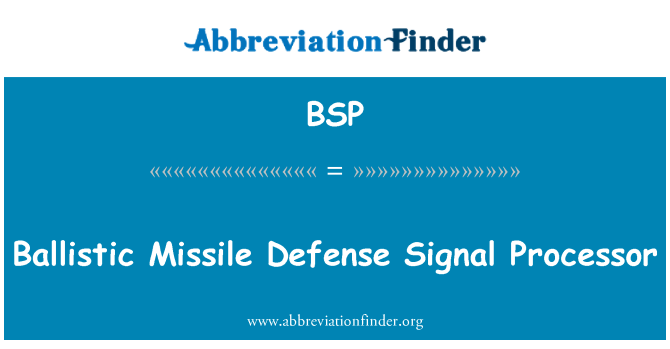 BSP: Ballistic Missile Defense Signal Processor
