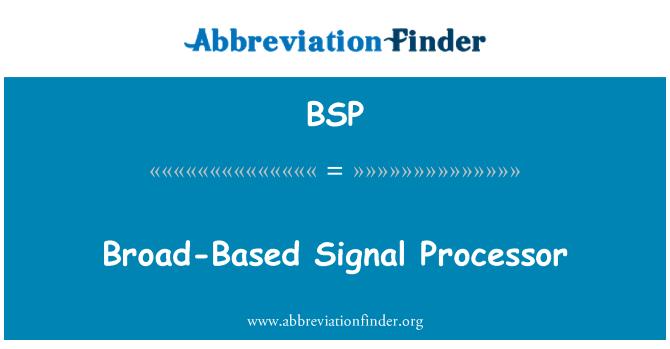 BSP: Broad-Based Signal Processor
