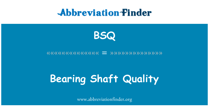BSQ: Bearing Shaft Quality