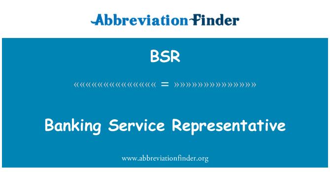BSR: Banking Service Representative