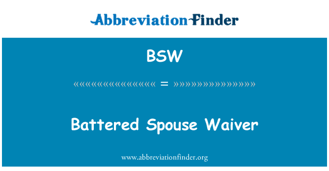 BSW: Battered Spouse Waiver