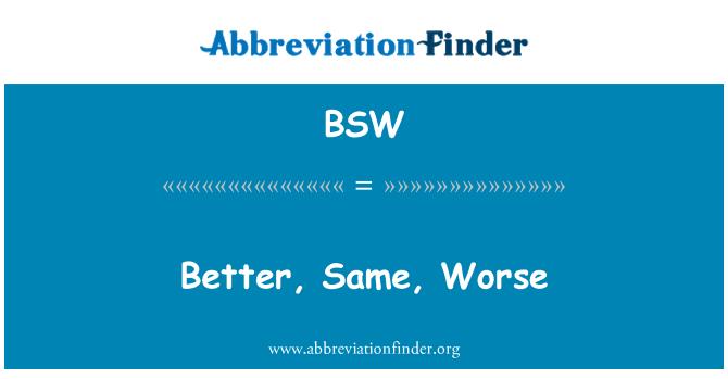 BSW: Better, Same, Worse