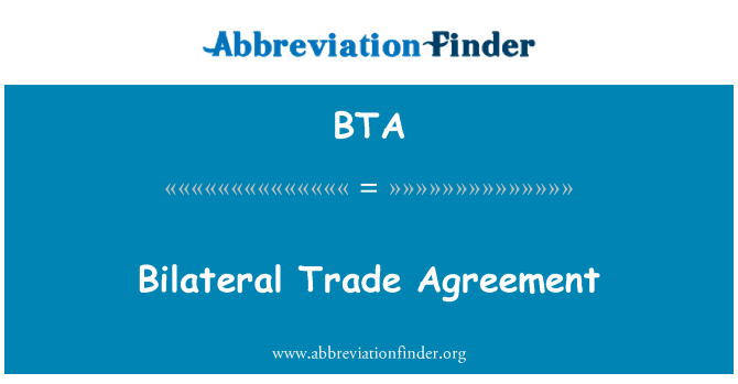 BTA: Bilateral Trade Agreement