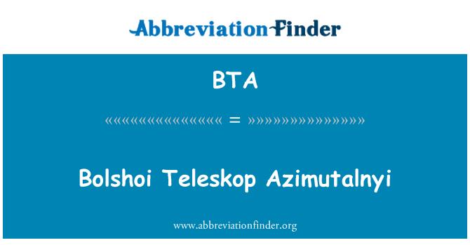 BTA: Bolshoi Teleskop Azimutalnyi