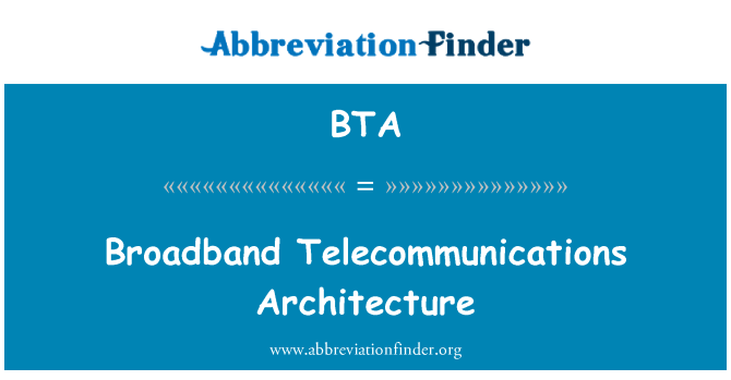 BTA: Broadband Telecommunications Architecture