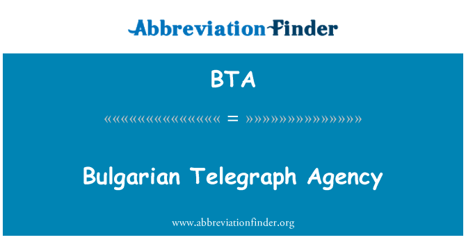 BTA: Bulgarian Telegraph Agency