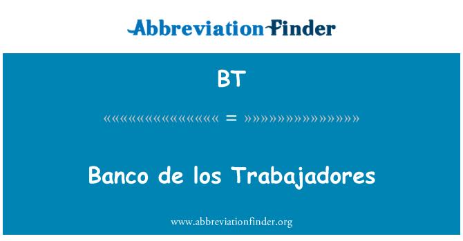BT: Banco de los Trabajadores