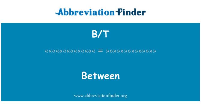 B/T: Between