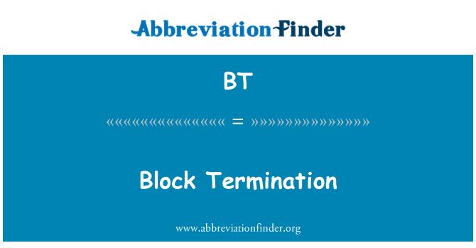 BT: Block Termination