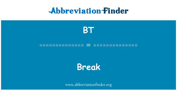 BT: Break