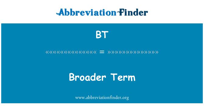 BT: Broader Term