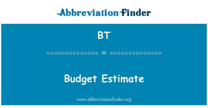 BT: Budget Estimate
