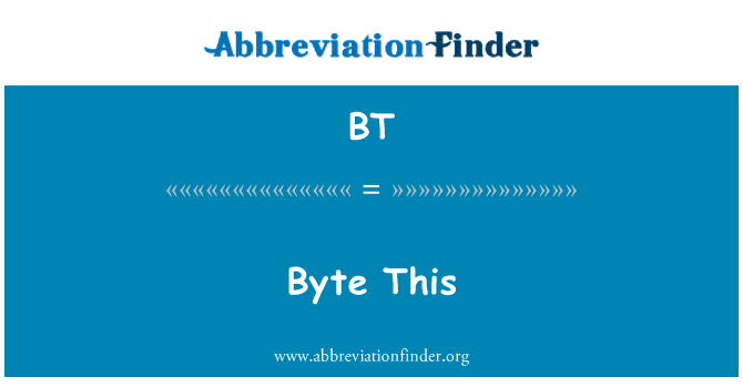 BT: Byte This