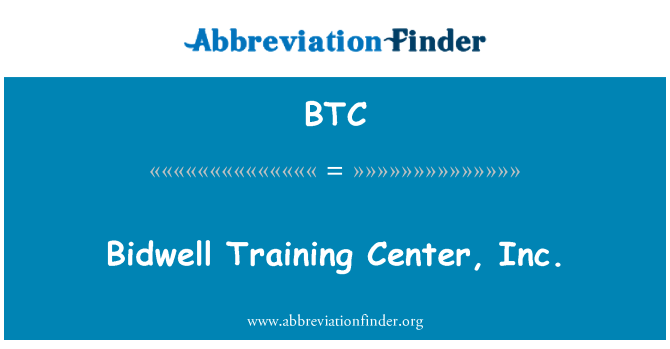 BTC: Bidwell Training Center, Inc.