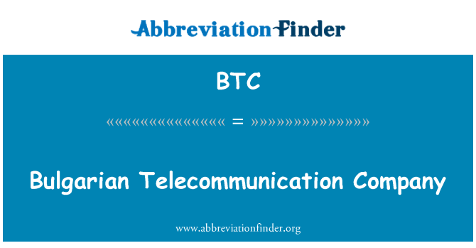 BTC: Bulgarian Telecommunication Company