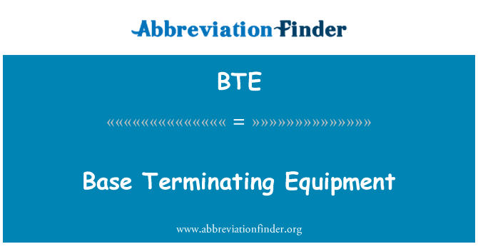 BTE: Base Terminating Equipment