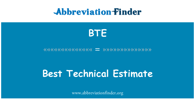 BTE: Best Technical Estimate