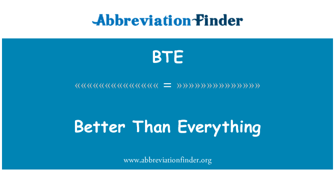 BTE: Better Than Everything