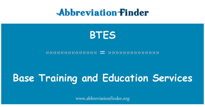 BTES: Base Training and Education Services