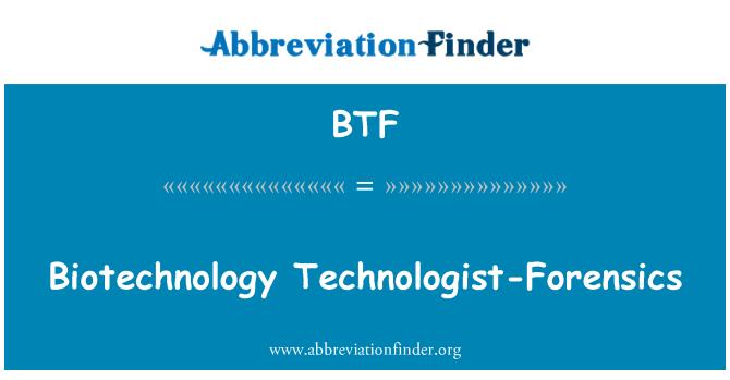 BTF: Biotechnology Technologist-Forensics