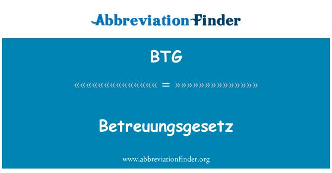 BTG: Betreuungsgesetz