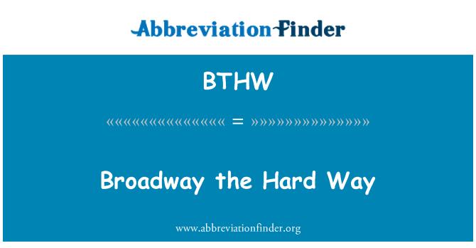 BTHW: Broadway the Hard Way