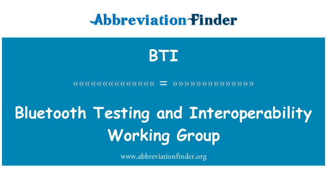 BTI: Bluetooth Testing and Interoperability Working Group