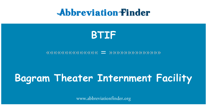 BTIF: Bagram Theater Internment Facility